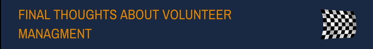 FINAL THOUGHTS ABOUT VOLUNTEER MANAGEMENT