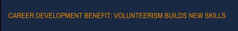 Career Development Benefit - Volunteerism Builds New Skills