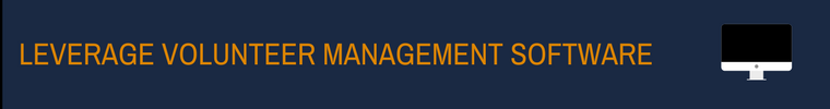 volunteer management process - leverage volunteer management software